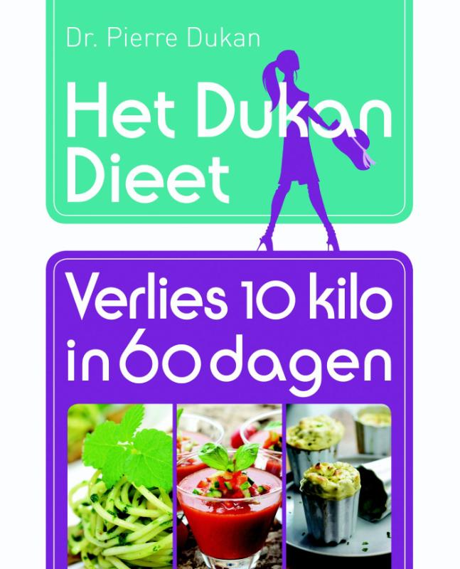 Het Dukan Dieet – Verlies 10 kilo in 60 dagen