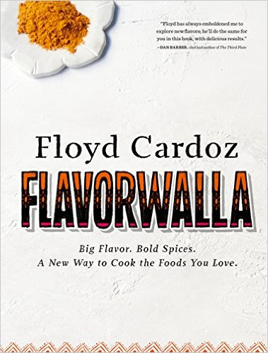 Floyd Cardoz:Flavorwalla: Big Flavor. Bold Spices. A New Way to Cook the Foods You Love