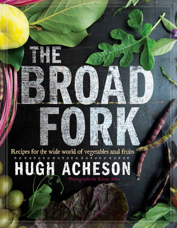 The broad fork. Recipes for the wide world of vegetables and fruits.
