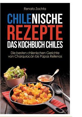Chilenische Rezepte – Das Kochbuch Chiles