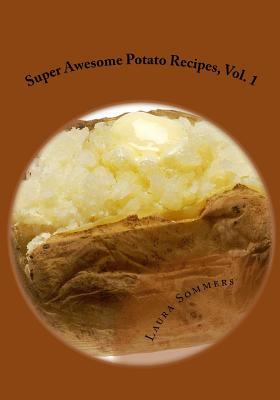Super Awesome Potato Recipes, Vol. 1