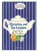 Der kleine Küchenfreund: Abwarten und Tee trinken