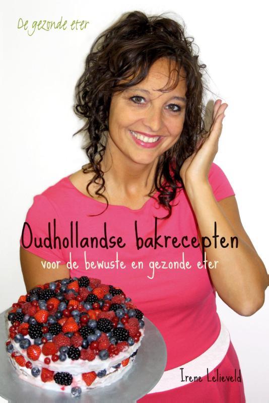Oudhollandse bakrecepten voor de bewuste en gezonde eter