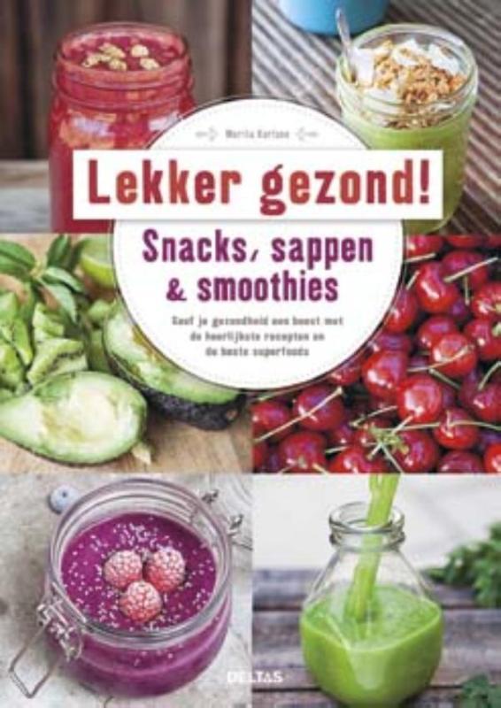 Lekker en gezond! Snacks, sappen & smoothies