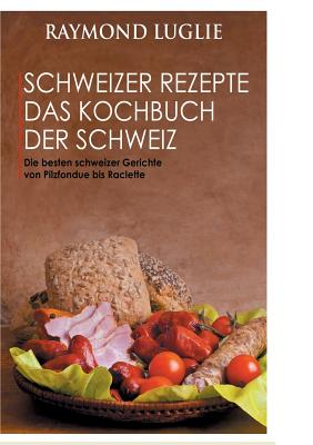 Schweizer Rezepte – Das Kochbuch der Schweiz