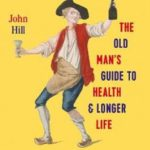 The Old Man's Guide To Health & Longer Life
