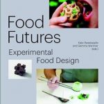 Food Futures:Experimental Food Design